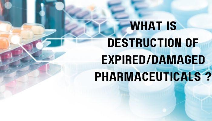 Destruction of Expired/Damaged Pharmaceuticals